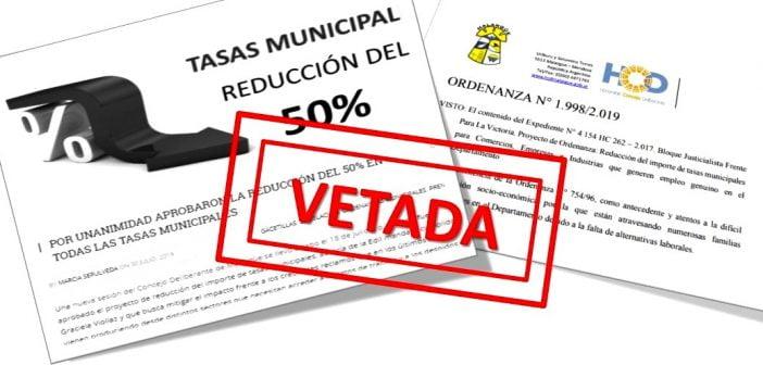 EL EJECUTIVO MUNICIPAL VETÓ LA ORDENANZA DE REDUCCIÓN DEL 50% EN TODAS LAS TASAS MUNICIPALES